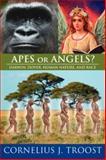 Apes or Angels?, Cornelius J. Troost, 1425955223