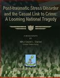 Post-Traumatic Stress Disorder and the Casual Link to Crime: a Looming National Tragedy, MAJ David L., David Daniel, US Army, 1479345229