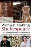 Women Making Shakespeare : Text, Reception and Performance, , 1408185237