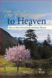 The Pilgrimage to Heaven, John C. T. Kim, 1475965230