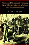 Work and Community among West African Migrant Workers since the Nineteenth Century, Frost, Diane, 0853235236