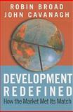 Development Redefined : How the Market Met Its Match, Broad, Robin and Cavanagh, John, 1594515239