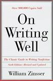 On Writing Well 6th Ed Pb : An Informal Guide to Writing Nonfiction, Zinsser, William K. and Zinsser, K., 0062735233