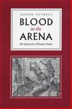 Blood in the Arena : The Spectacle of Roman Power, Futrell, Alison, 029272523X