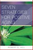 Seven Strategies for Positive Aging, Hill, Robert D., 0393705234
