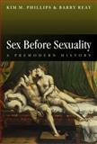 Sex Before Sexuality : A Premodern History, Reay, Barry and Phillips, Kim, 0745625231