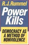 Power Kills : Democracy as a Method of Nonviolence, Rummel, R. J. and Rummel, R., 0765805235