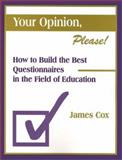 Your Opinion, Please! : How to Build the Best Questionnaires in the Field of Education, Cox, James, 0803965230