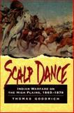 Scalp Dance : Indian Warfare on the High Plains, 1865-1879, Goodrich, Thomas, 081171523X