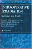 Intraoperative Irradiation : Techniques and Results, Gunderson, Leonard L. and Willet, Christopher G., 0896035239