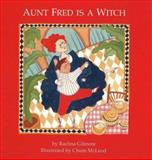 Aunt Fred Is a Witch, Rachna Gilmore, 0929005236
