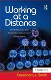 Working at a Distance a Global Business Model for Viirtual Team Collaboration, Smith, Cassandra J., 1472425235