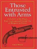 Those Entrusted with Arms, Frederick Wilkinson, 1853675237