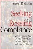 Seeking and Resisting Compliance : Why People Say What They Do When Trying to Influence Others, Wilson, Steven R., 0761905235