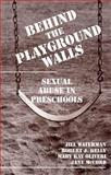 Behind the Playground Walls : Sexual Abuse in Preschools, Waterman, Jill and Kelly, Robert J., 0898625238