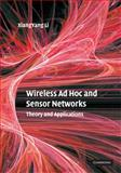 Wireless Ad Hoc and Sensor Networks : Theory and Applications, Li, Xiang-Yang, 0521865239
