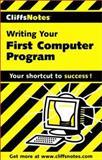 Writing Your First Computer Program, Cliffs Notes Staff and Allen L. Wyatt, 0764585231