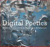 Digital Poetics : An Enquiry into the Properties of Digital Architectural Design, Colletti, Marjan, 1409445232