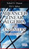 Advanced Linear Algebra for Engineers with MATLAB, Dianat, Sohail A. and Saber, Eli, 1420095234