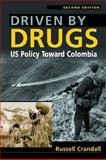 Driven by Drugs : US Policy Toward Colombia, 2nd Edition, Crandall, Russell, 1588265234