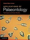 Applications of Palaeontology : Techniques and Case Studies, Jones, Robert Wynn, 110700523X