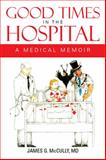Good Times in the Hospital, James G. McCully, 147973523X