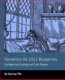 Dynamics AX 2012 Blueprints: Configuring Costing and Cost Sheets, Murray Fife, 1494275236