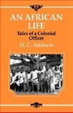 An African Life : Tales of a Colonial Officer, Atkinson, M. C., 1850435235