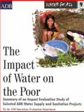 The Impact of Water on the Poor : Summary of an Impact Evaluation Study of Selected ADB Water Supply and Sanitation Projects, Asian Development Bank, 9715615236