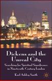 Dickens and the Unreal City : Searching for Spiritual Significance in Nineteenth-Century London, Smith, Karl Ashley, 0230545238