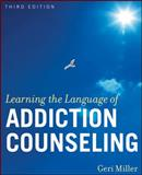 Learning the Language of Addiction Counseling, Miller, Geri, 0470505230