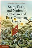 State, Faith, and Nation in Ottoman and Post-Ottoman Lands, Anscombe, Frederick F., 1107615232