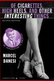 Of Cigarettes, High Heels, and Other Interesting Things, Second Edition : An Introduction to Semiotics, Danesi, Marcel, 0230605230