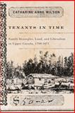 Tenants in Time : Family Strategies, Land, and Liberalism in Upper Canada, 1799-1871, Wilson, Catharine Anne, 0773535233