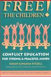 Free the Children! : Conflict Education for Strong Peaceful Minds, Fitzell M.Ed., Susan Gingras, 1932995234