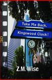 Take Me Back, Kingswood Clock!, Z. M. Wise, 1937705234