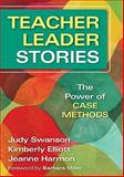Teacher Leader Stories : The Power of Case Methods, Swanson, Judy and Elliott, Kimberly, 141299523X