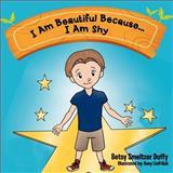 I Am Beautiful Because... I Am Shy, Betsy Smeltzer Duffy, 1477275231