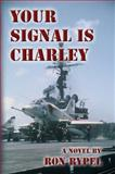 Your Signal Is Charley, Rypel, Ron, 1934035238