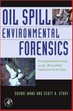 Oil Spill Environmental Forensics : Fingerprinting and Source Identification, Wang, Zhendi and Stout, Scott A., 0123695236