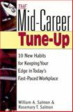 The Mid-Career Tune-Up : 10 New Habits for Keeping Your Edge in Today's Fast-Paced Workplace, Salmon, William A. and Salmon, Rosemary T., 0814405231