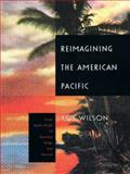 Reimagining the American Pacific : From South Pacific to Bamboo Ridge and Beyond, Wilson, Rob, 0822325233
