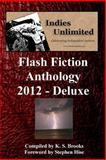 Indies Unlimited 2012 Flash Fiction Anthology Deluxe Edition, K Brooks, 148235523X