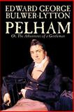 Pelham : Or, the Adventures of a Gentleman, Bulwer-Lytton, Edward, 1592245234