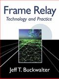 Frame Relay : Technology and Practice, Buckwalter, Jeff T., 0201485249