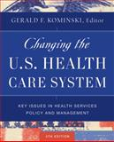 Changing the U. S. Health Care System : Key Issues in Health Services Policy and Management, Ronald M. Andersen, Thomas H. Rice, Gerald F. Kominski, 0787985244