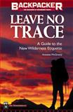 Leave No Trace : A Practical Guide to the New Wilderness Ethic, McGivney, Annette, 0898865247