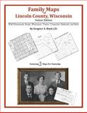 Family Maps of Lincoln County, Wisconsin, Deluxe Edition : With Homesteads, Roads, Waterways, Towns, Cemeteries, Railroads, and More, Boyd, Gregory A., 1420315242