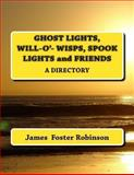 Ghost Lights, Spook Lights, Will-O'- Wisps and Friends, James Robinson, 1493685244