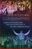 Countercultural Conservatives : American Evangelicalism from the Postwar Revival to the New Christian Right, Schäfer, Axel R., 0299285243